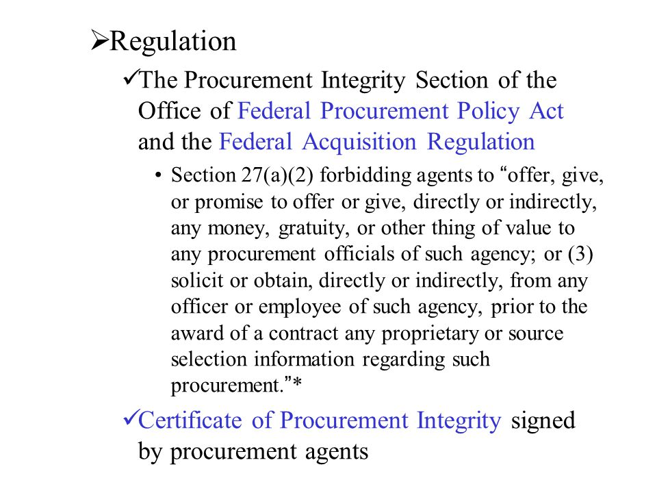 Regulation The Procurement Integrity Section of the Office of Federal Procurement Policy Act and the Federal Acquisition Regulation.