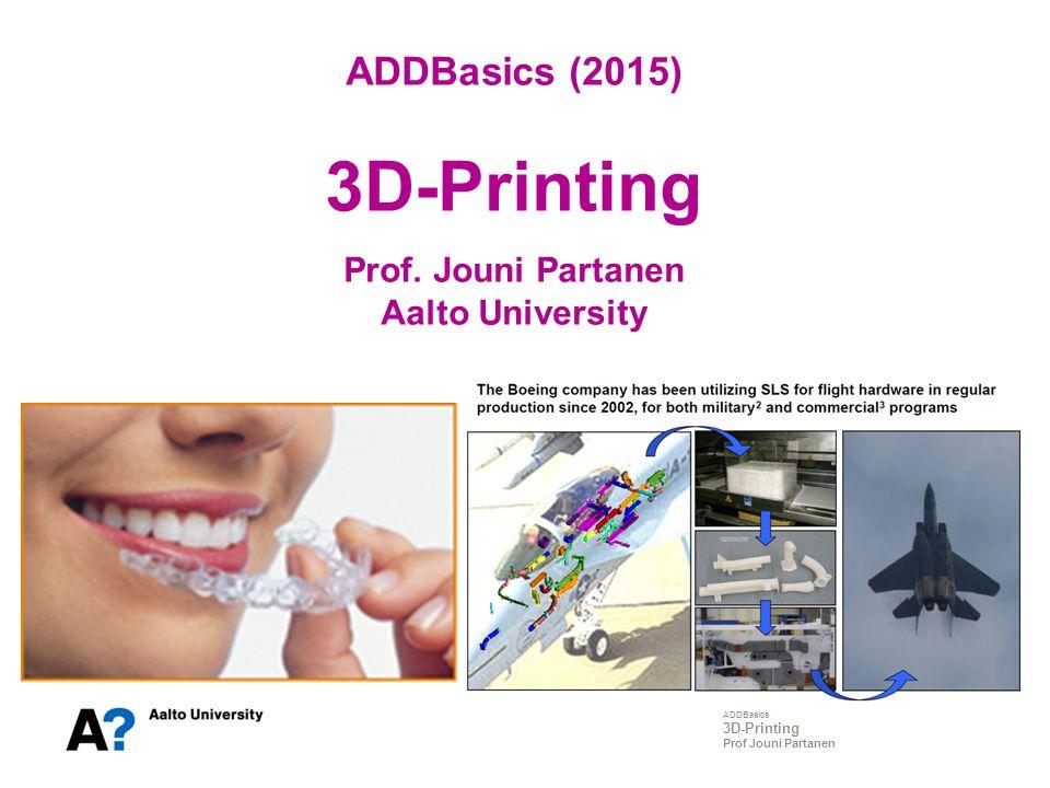 ADDBasics (2015) 3D-Printing Prof. Jouni Partanen Aalto University