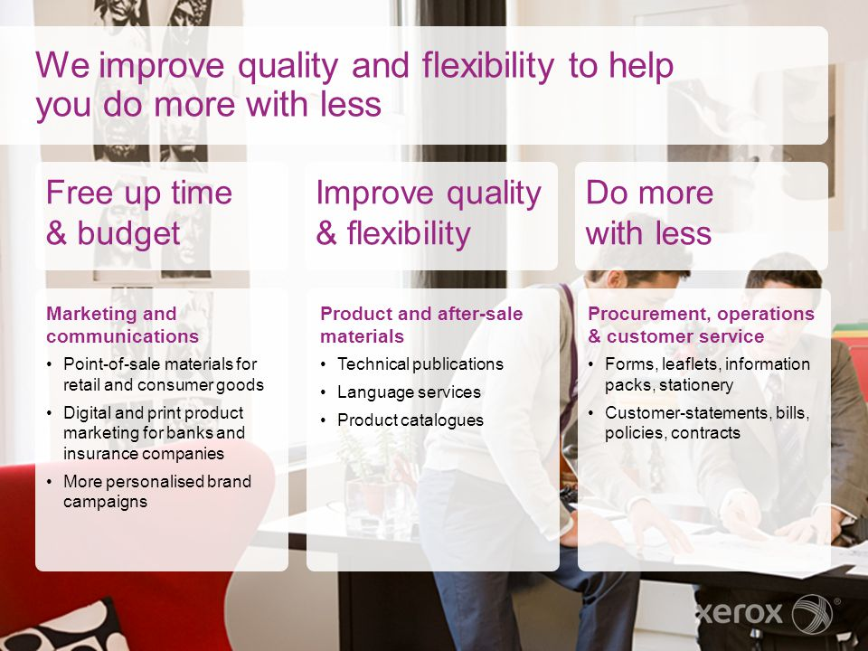 We improve quality and flexibility to help you do more with less