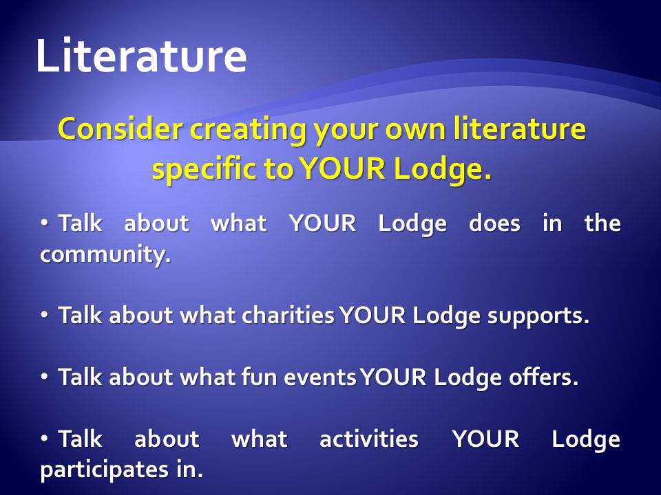 Consider creating your own literature specific to YOUR Lodge.