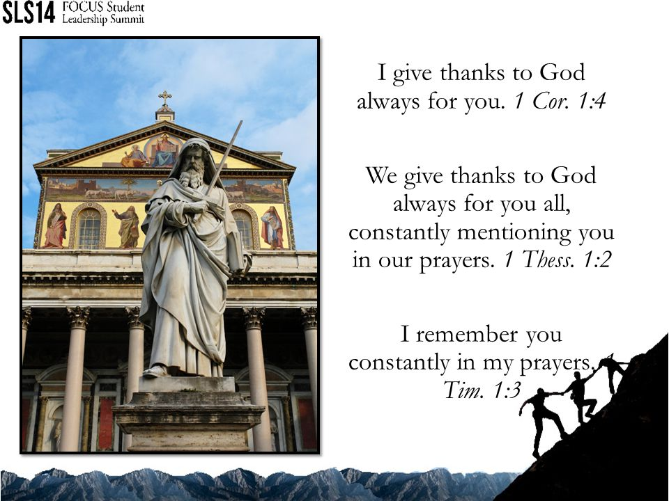 I give thanks to God always for you. 1 Cor