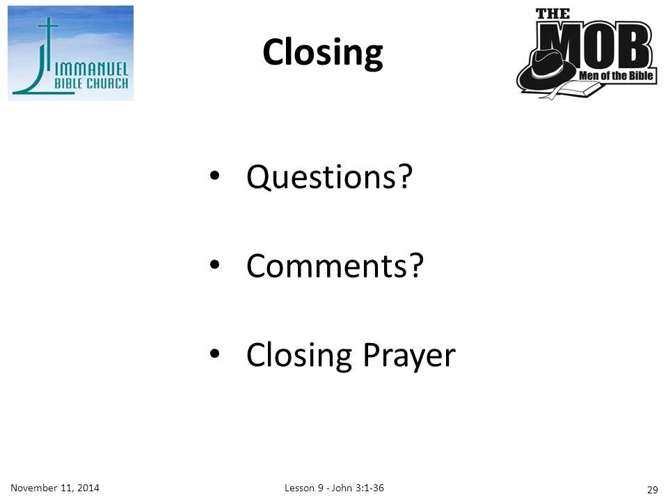 Closing Questions Comments Closing Prayer November 11, 2014