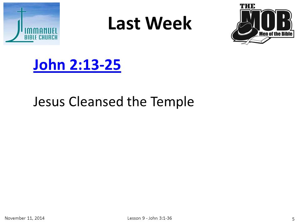 Last Week John 2:13-25 Jesus Cleansed the Temple November 11, 2014