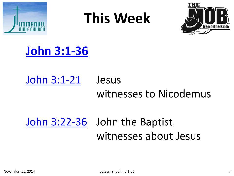 This Week John 3:1-36 John 3:1-21 Jesus witnesses to Nicodemus