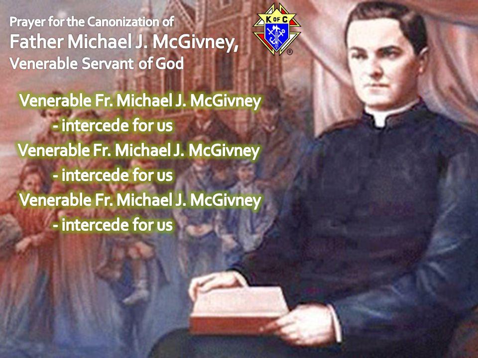 Venerable Fr. Michael J. McGivney - intercede for us