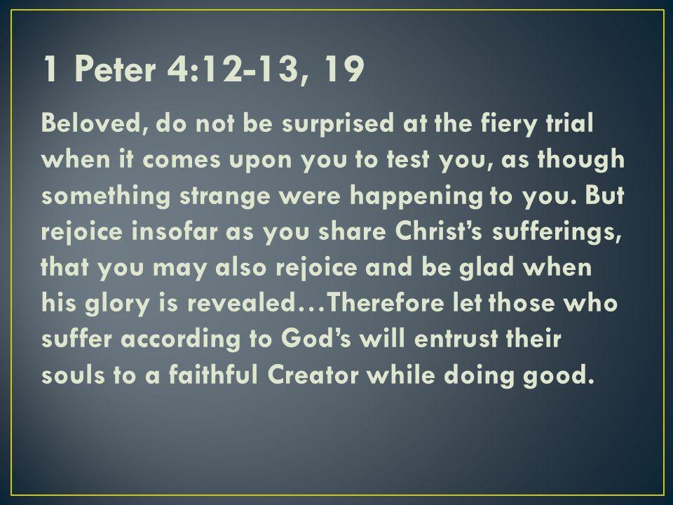 1 Peter 4:12-13, 19
