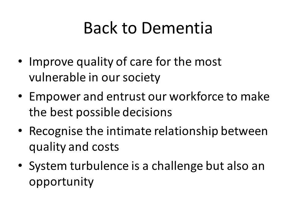 Back to Dementia Improve quality of care for the most vulnerable in our society.