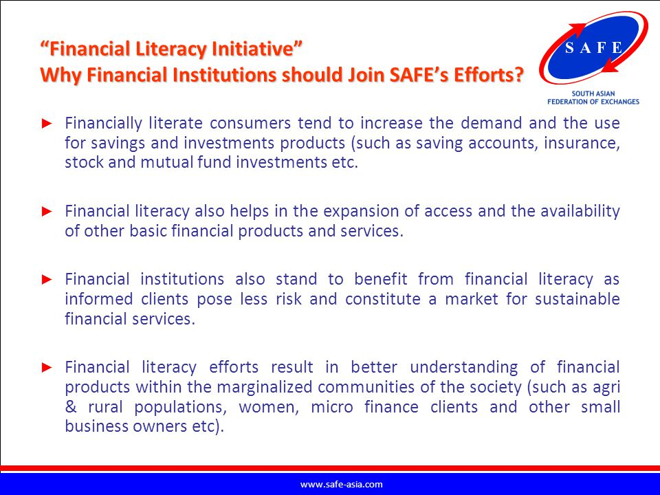 Financial Literacy Initiative Why Financial Institutions should Join SAFE's Efforts