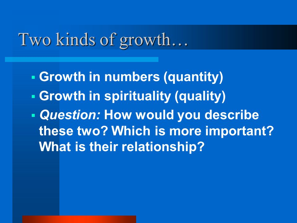 Two kinds of growth… Growth in numbers (quantity)