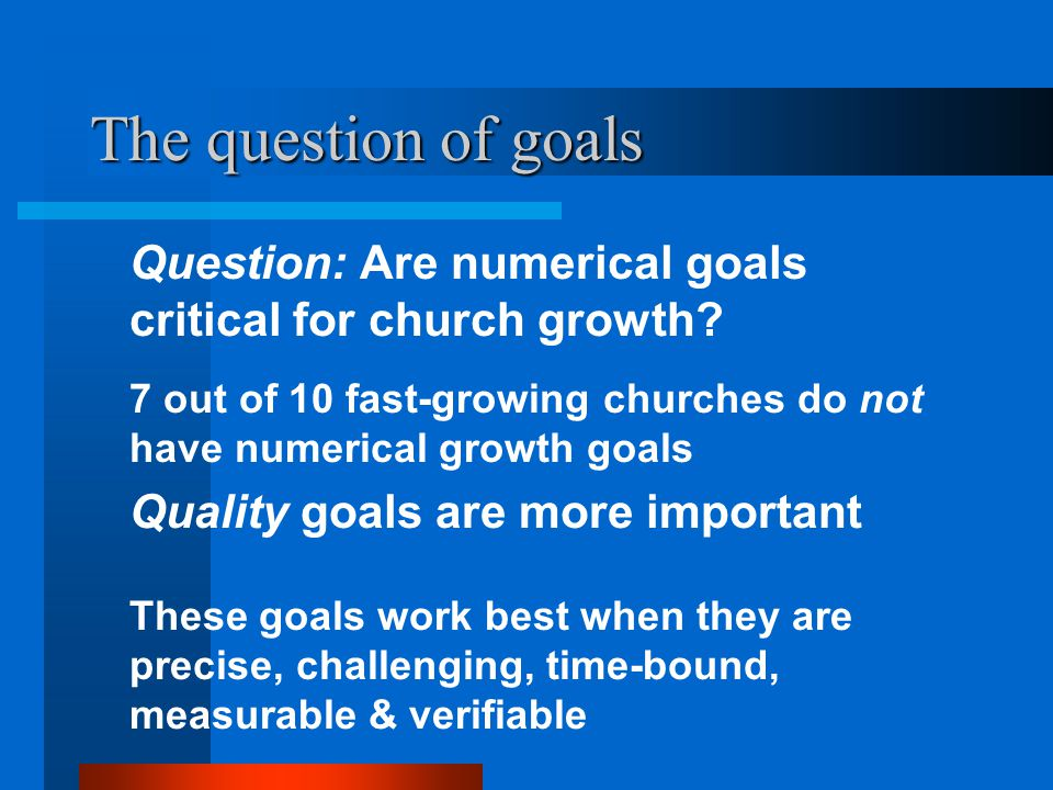 Natural Church Growth The question of goals. Question: Are numerical goals critical for church growth
