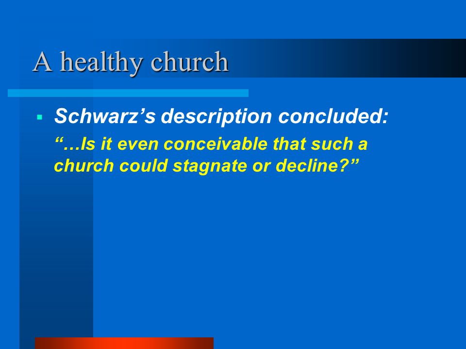 A healthy church Schwarz's description concluded: