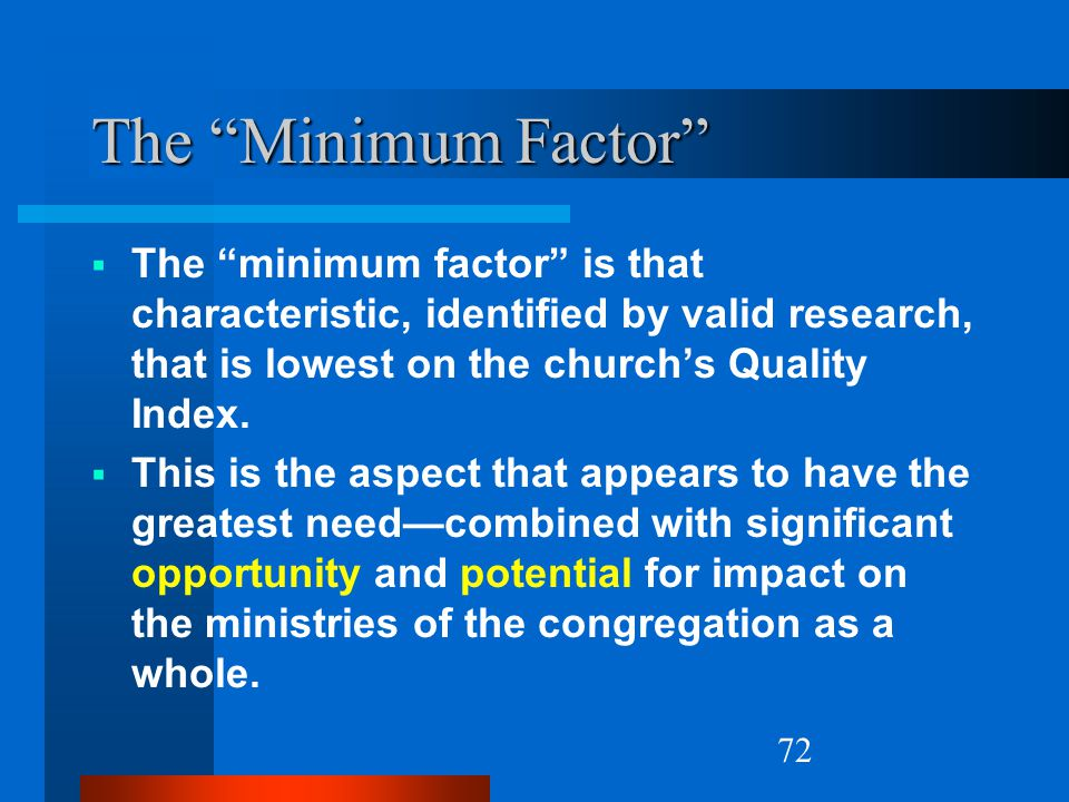 The Minimum Factor The minimum factor is that characteristic, identified by valid research, that is lowest on the church's Quality Index.
