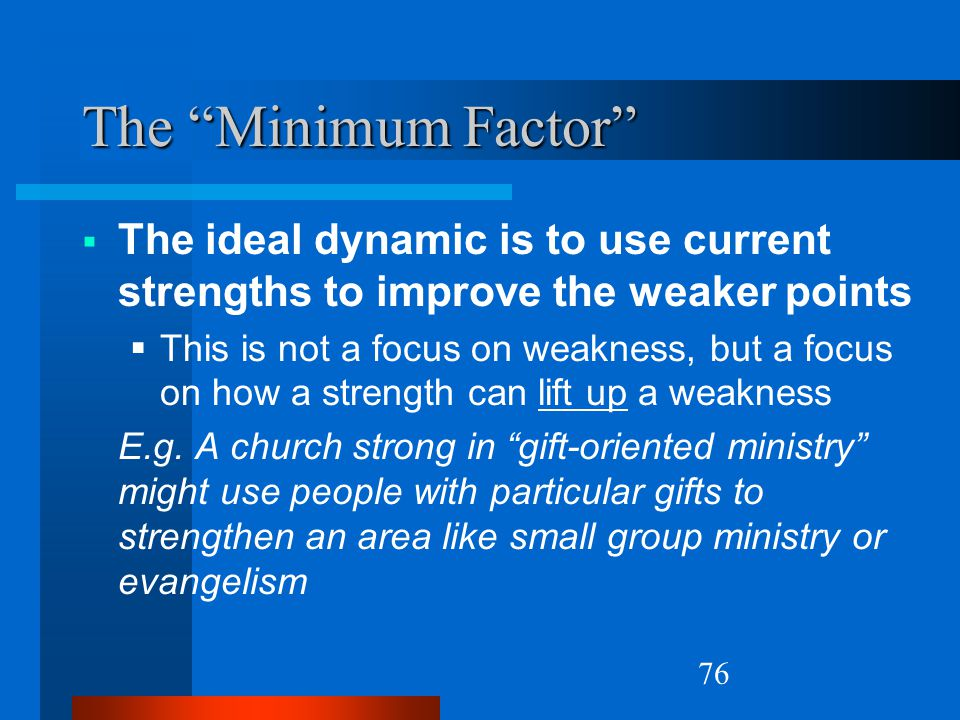Natural Church Growth The Minimum Factor The ideal dynamic is to use current strengths to improve the weaker points.