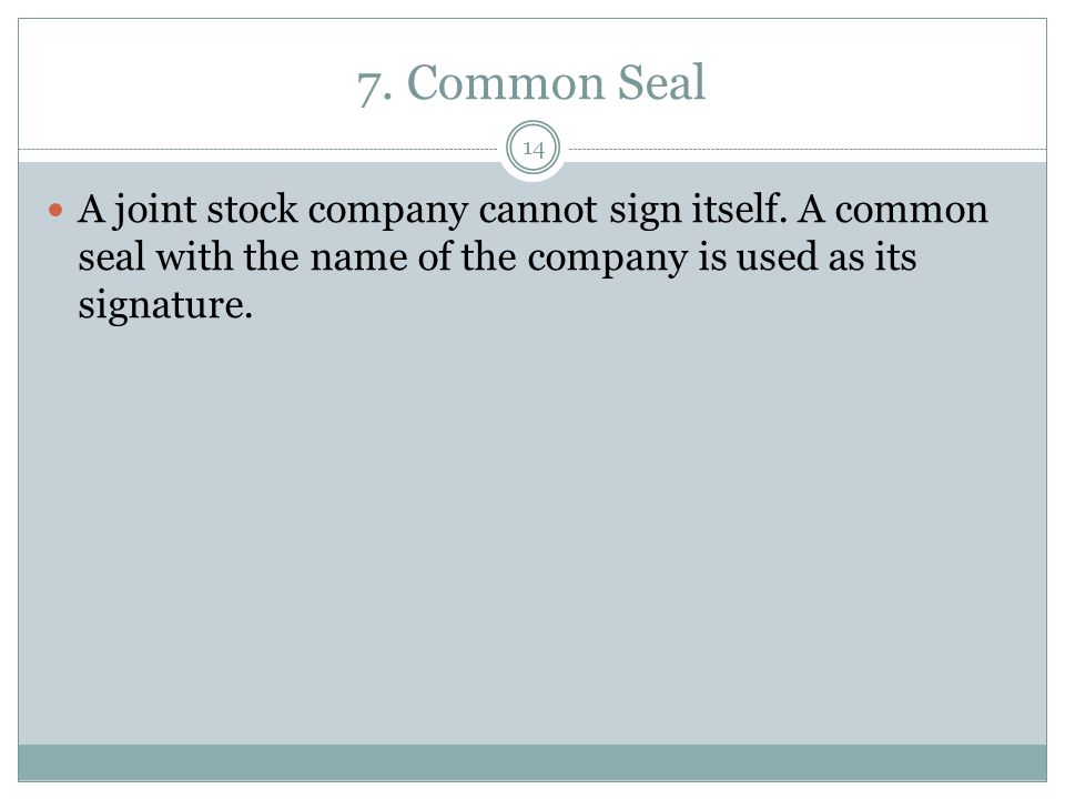 7. Common Seal A joint stock company cannot sign itself.