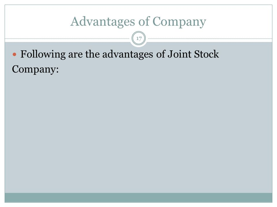 Advantages of Company Following are the advantages of Joint Stock