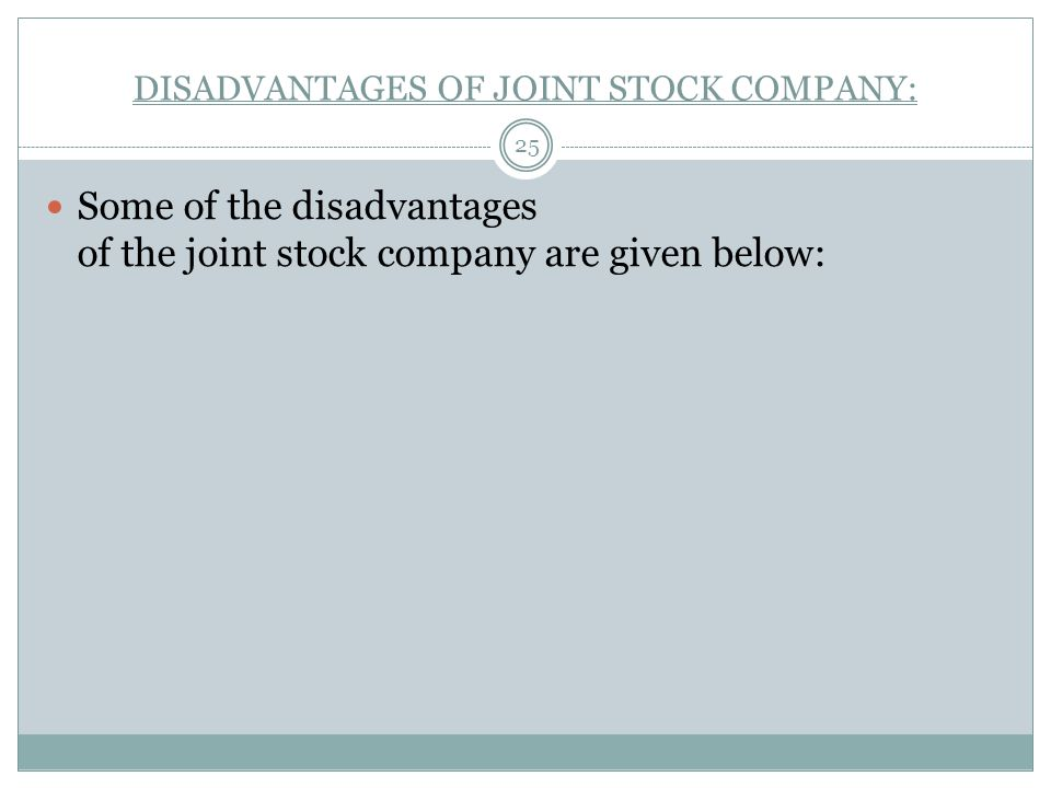 DISADVANTAGES OF JOINT STOCK COMPANY: