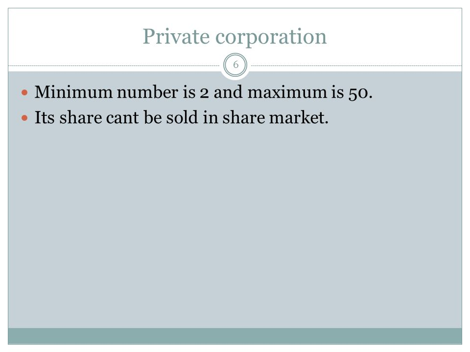 Private corporation Minimum number is 2 and maximum is 50.