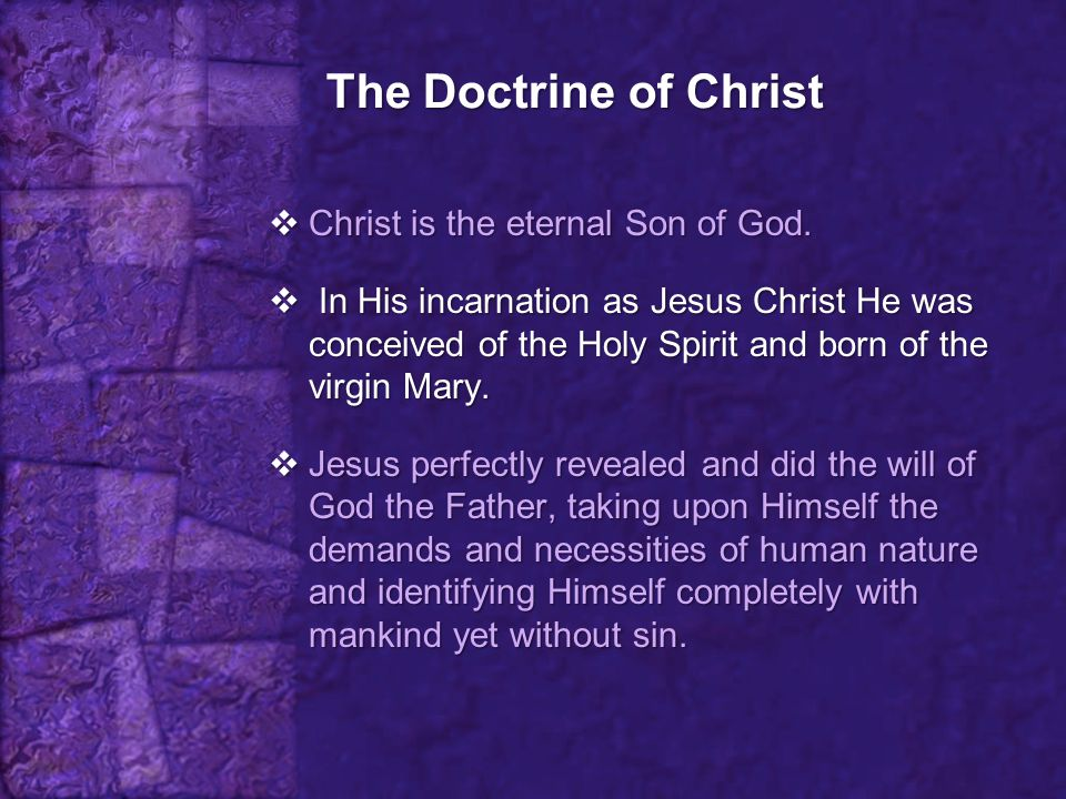 The Doctrine of Christ Christ is the eternal Son of God.