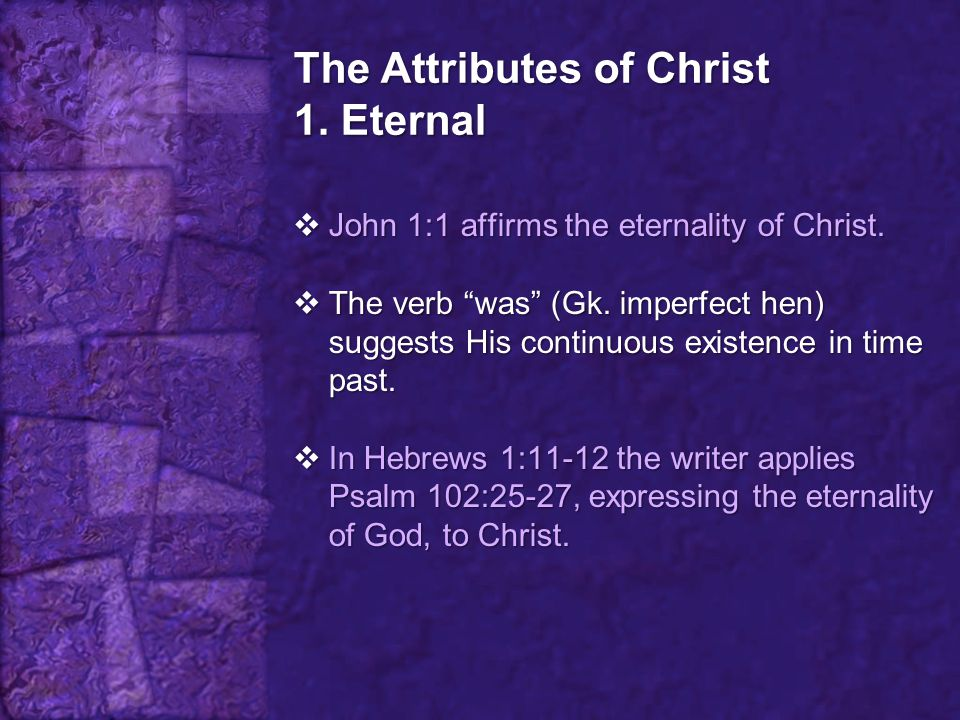 The Attributes of Christ 1. Eternal