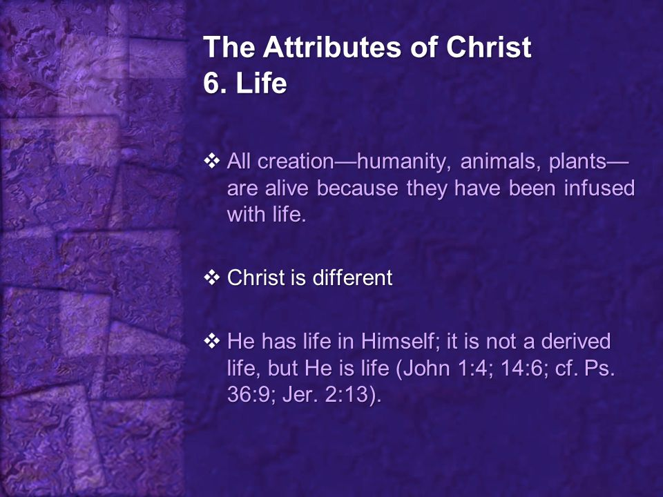 The Attributes of Christ 6. Life