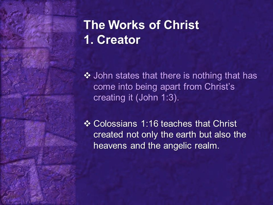The Works of Christ 1. Creator