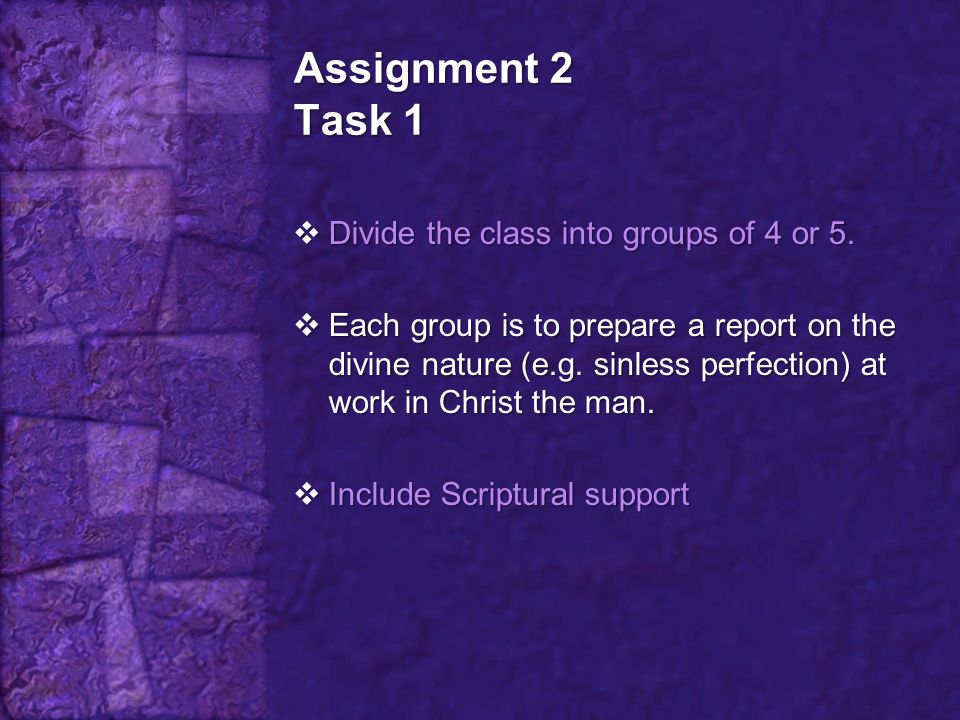Assignment 2 Task 1 Divide the class into groups of 4 or 5.