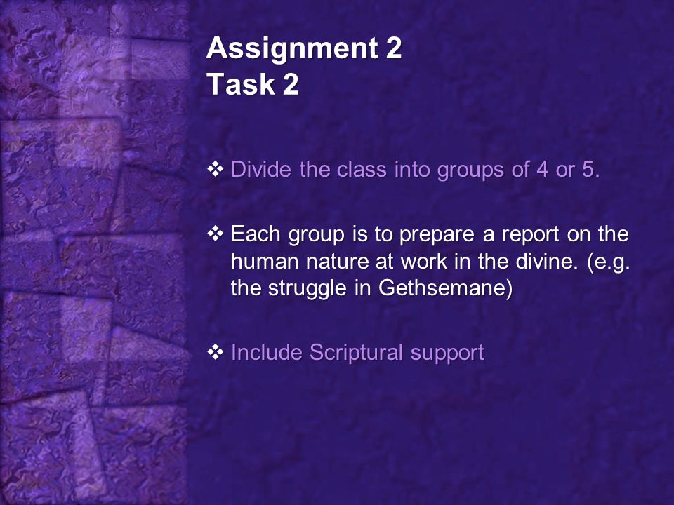 Assignment 2 Task 2 Divide the class into groups of 4 or 5.