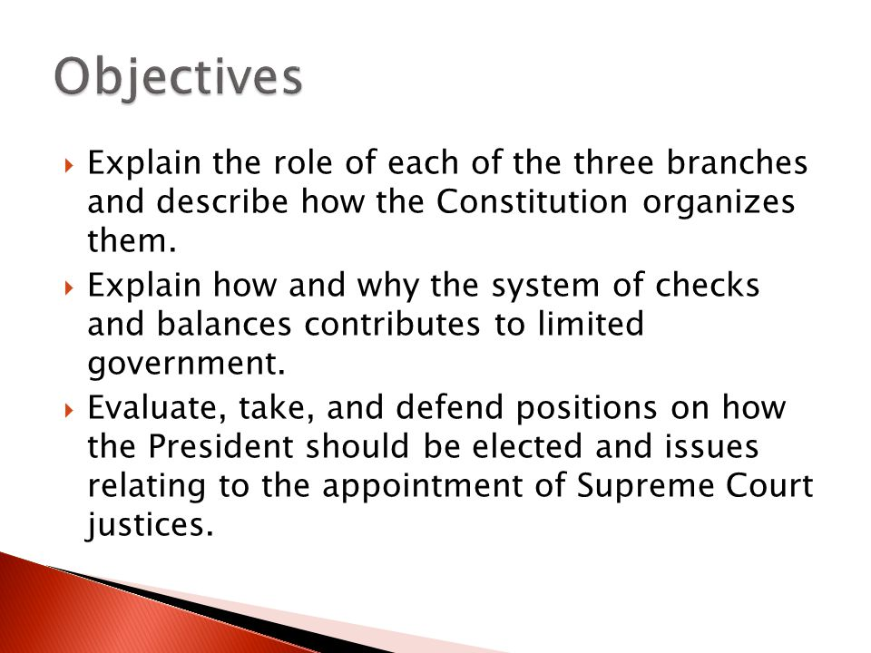 Objectives Explain the role of each of the three branches and describe how the Constitution organizes them.