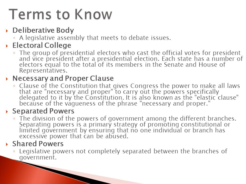 Terms to Know Deliberative Body Electoral College