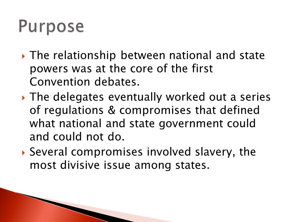 Purpose The relationship between national and state powers was at the core of the first Convention debates.