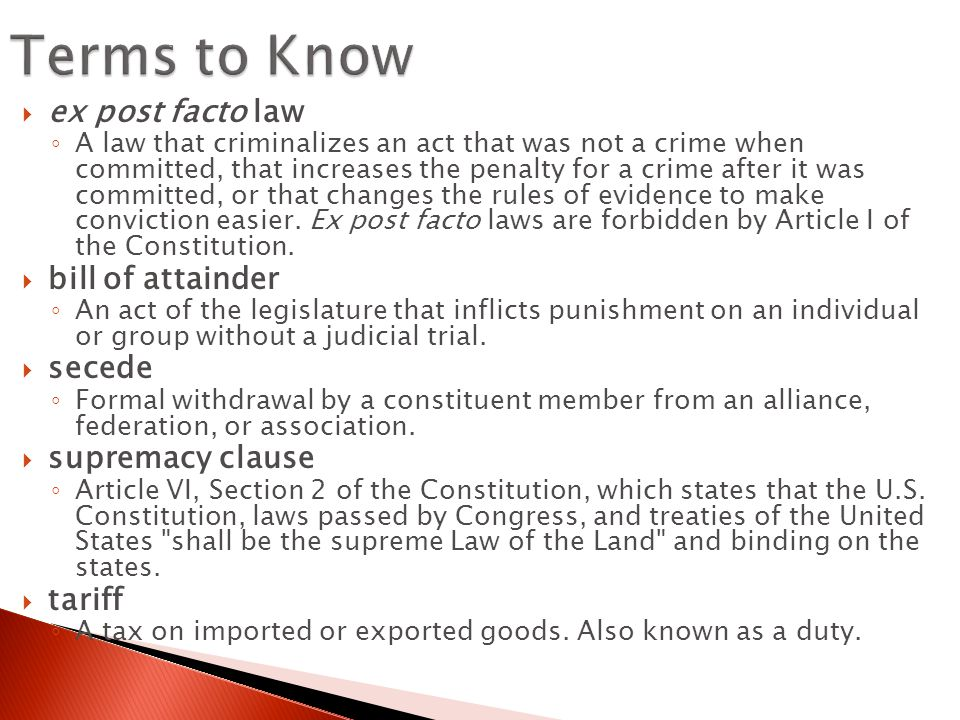 Terms to Know ex post facto law bill of attainder secede
