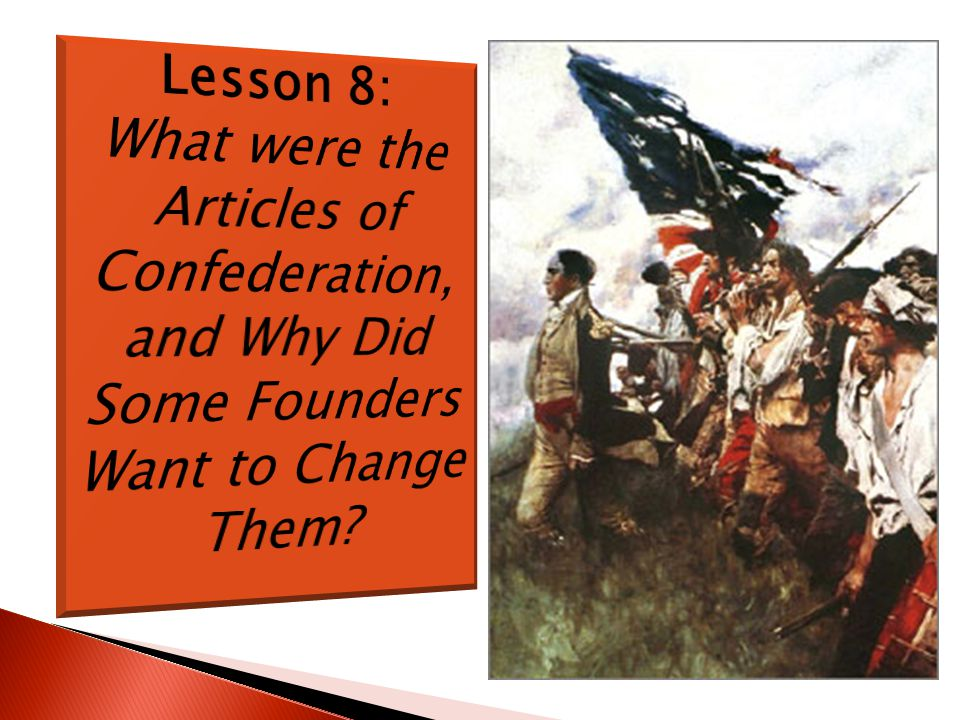 Lesson 8: What were the Articles of Confederation, and Why Did Some Founders Want to Change Them