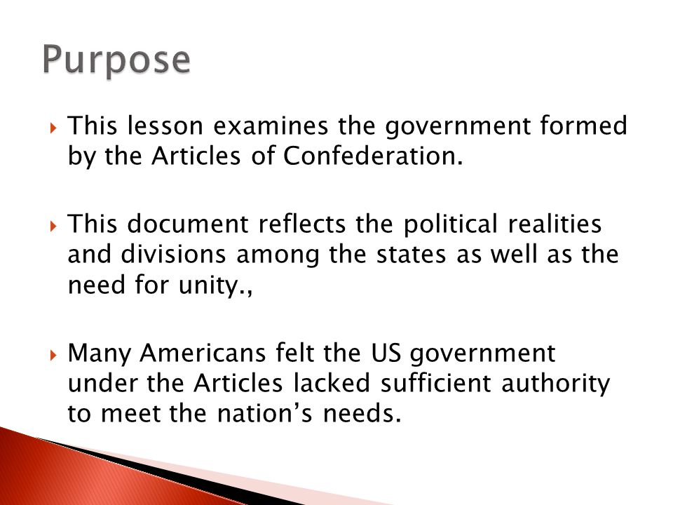 Purpose This lesson examines the government formed by the Articles of Confederation.