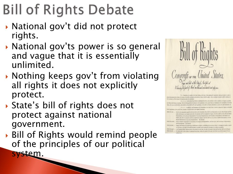 Bill of Rights Debate National gov't did not protect rights.