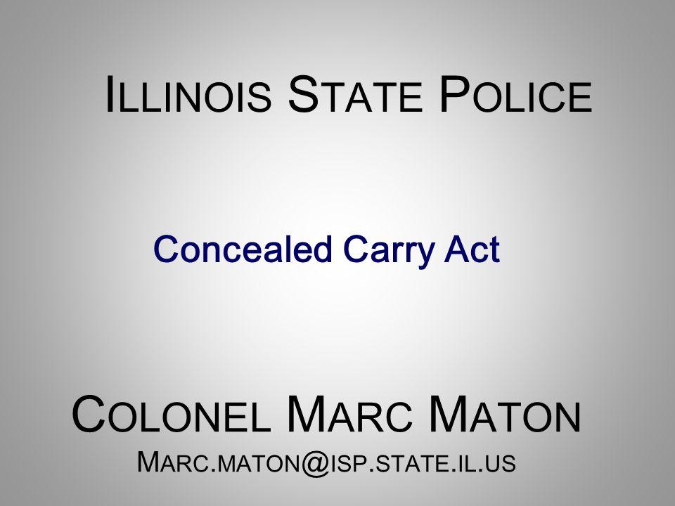 Colonel Marc Maton Marc.maton@isp.state.il.us