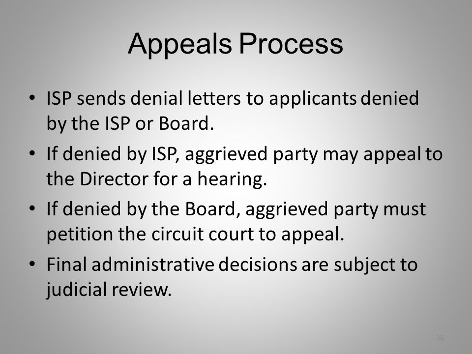 Appeals Process ISP sends denial letters to applicants denied by the ISP or Board.