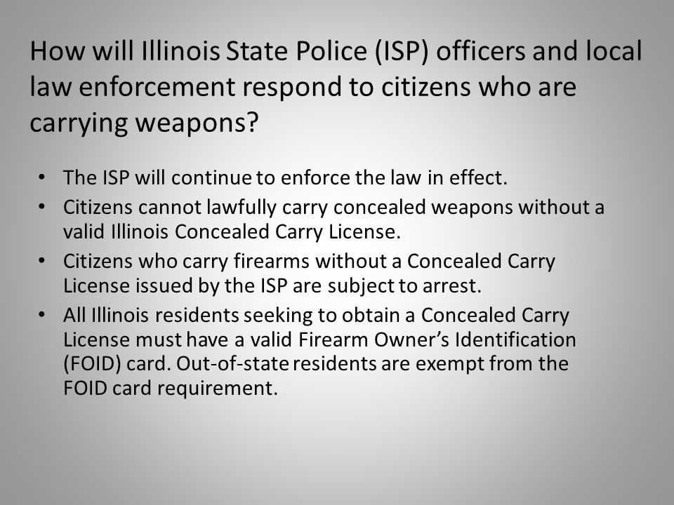 How will Illinois State Police (ISP) officers and local law enforcement respond to citizens who are carrying weapons