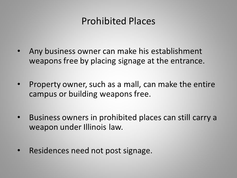 Prohibited Places Any business owner can make his establishment weapons free by placing signage at the entrance.
