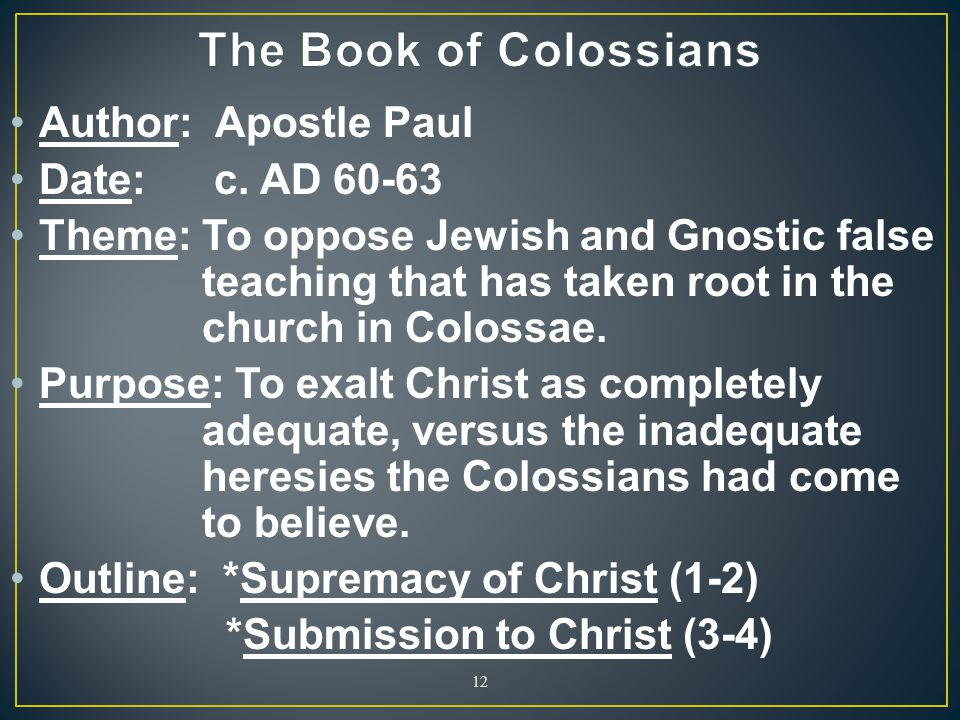 The Book of Colossians Author: Apostle Paul Date: c. AD 60-63