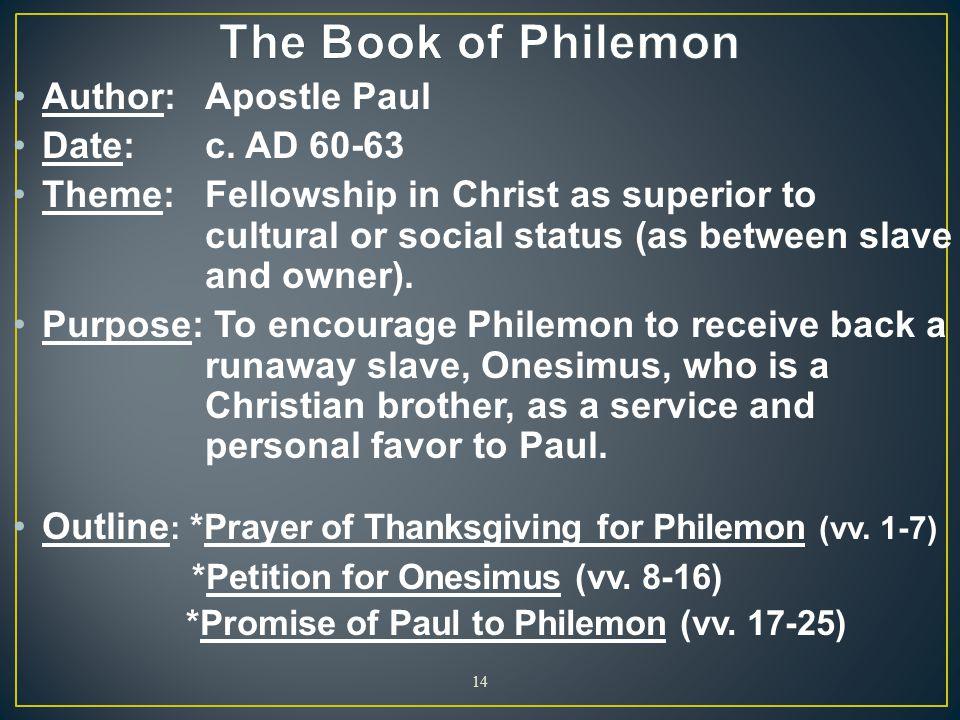The Book of Philemon Author: Apostle Paul Date: c. AD 60-63