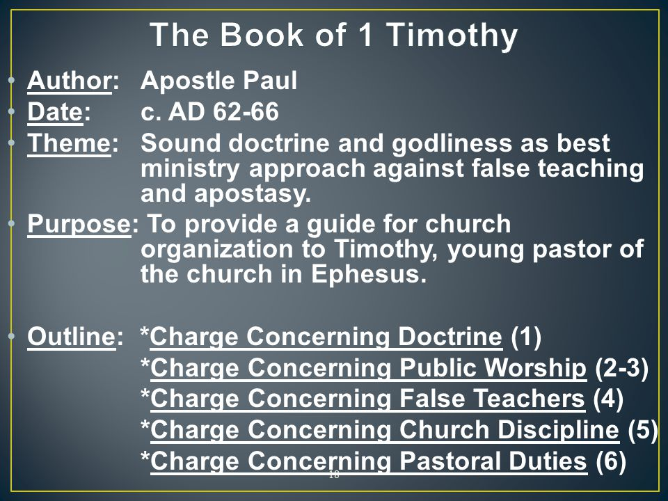 The Book of 1 Timothy Author: Apostle Paul Date: c. AD 62-66