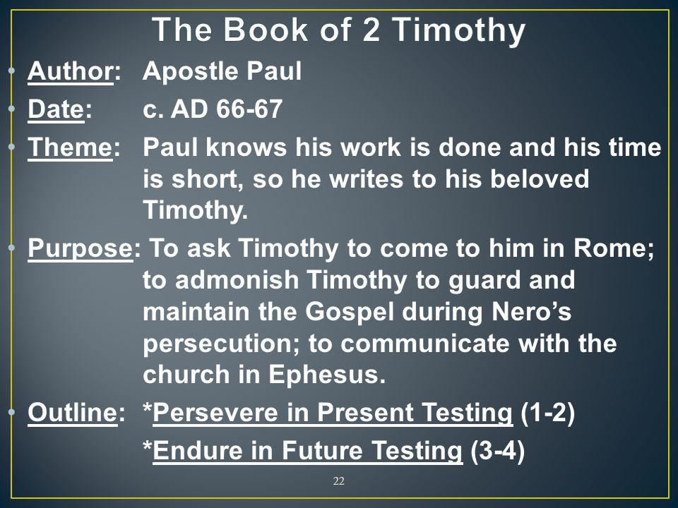 The Book of 2 Timothy Author: Apostle Paul Date: c. AD 66-67