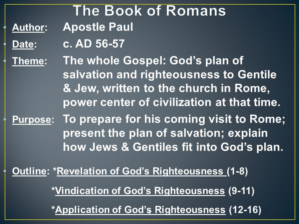 The Book of Romans Author: Apostle Paul Date: c. AD 56-57
