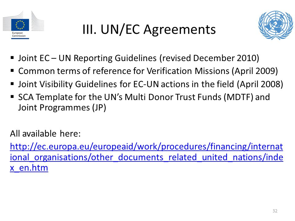 III. UN/EC Agreements Joint EC – UN Reporting Guidelines (revised December 2010) Common terms of reference for Verification Missions (April 2009)