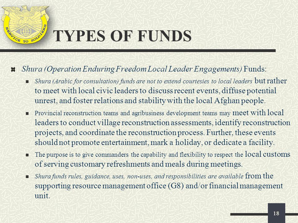 TYPES OF FUNDS Shura (Operation Enduring Freedom Local Leader Engagements) Funds: