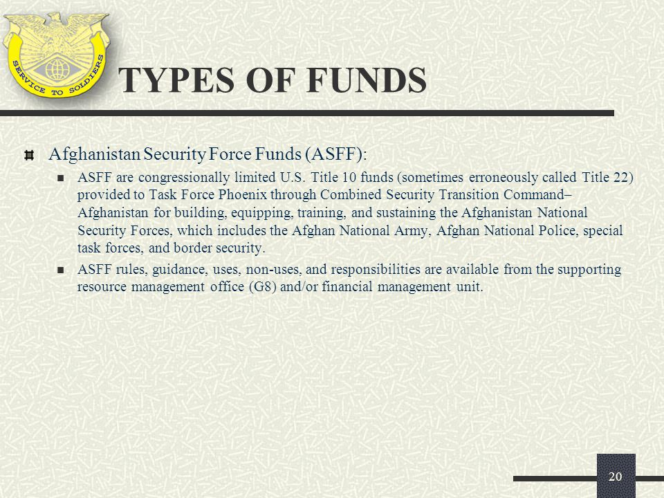 TYPES OF FUNDS Afghanistan Security Force Funds (ASFF):