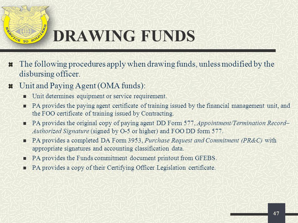 DRAWING FUNDS The following procedures apply when drawing funds, unless modified by the disbursing officer.