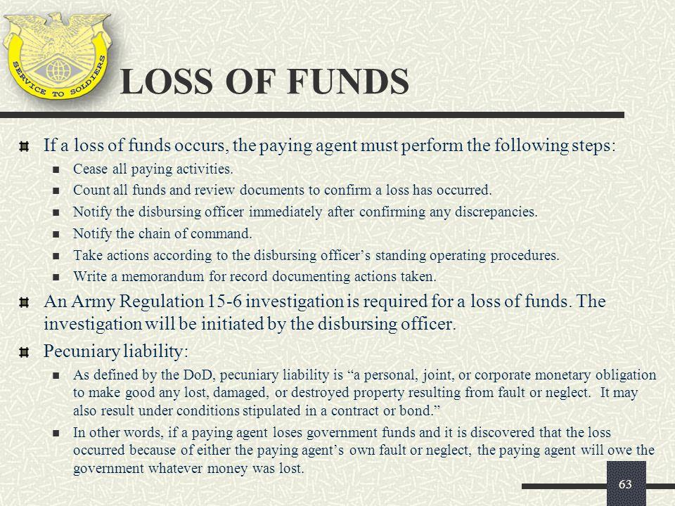 LOSS OF FUNDS If a loss of funds occurs, the paying agent must perform the following steps: Cease all paying activities.