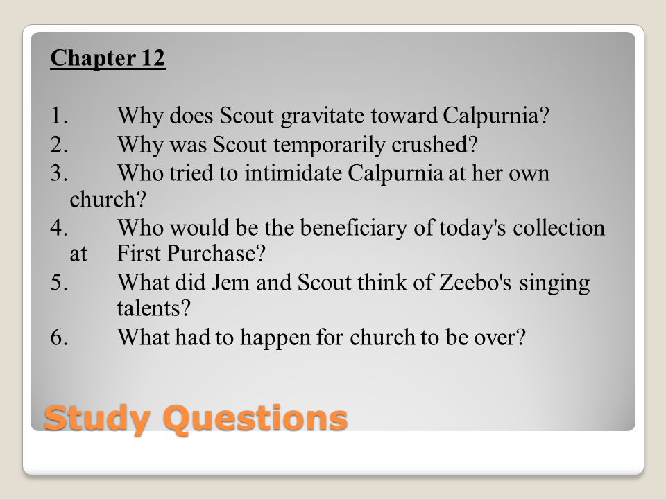 Chapter 12 1. Why does Scout gravitate toward Calpurnia. 2