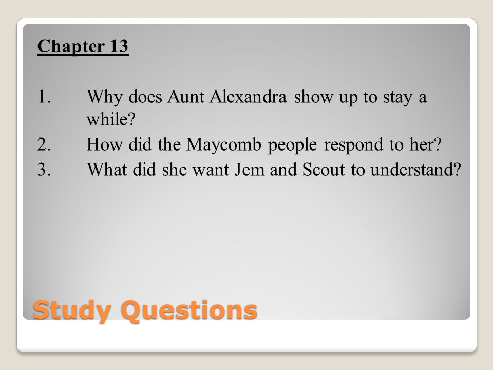 Chapter 13 1. Why does Aunt Alexandra show up to stay a while. 2